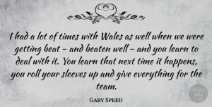 Gary Speed Quote About Team, Giving, Effort: I Had A Lot Of...