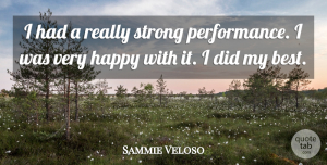 Sammie Veloso Quote About Happy, Strong: I Had A Really Strong...