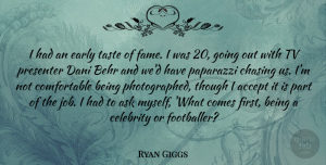 Ryan Giggs Quote About Jobs, Going Out, Taste: I Had An Early Taste...