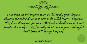 Vanessa Bayer Quote About Although, Great, Improv, Michaels, People: I Had Been On This...