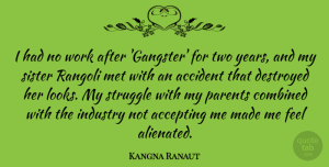 Accident Quotes, Kangna Ranaut Quote About Accepting, Accident, Combined, Destroyed, Industry: I Had No Work After...