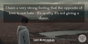 Love Quotes, Leo Buscaglia Quote About Love, Strong, Hate: I Have A Very Strong...
