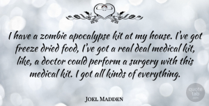 Freeze Quotes, Joel Madden Quote About Apocalypse, Deal, Dried, Food, Freeze: I Have A Zombie Apocalypse...