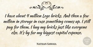 Few Quotes, Nathan Sawaya Quote About Biggest, Buy, Capital, Case, Far: I Have About 4 Million...