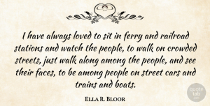 Along Quotes, Ella R. Bloor Quote About Along, Among, Crowded, People, Railroad: I Have Always Loved To...