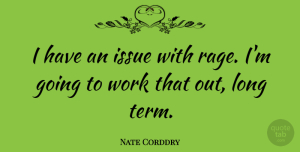 Nate Corddry Quote About Work: I Have An Issue With...