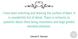 Mars Quotes, Edward E. Barnard Quote About Drawing, Mountain, Mars: I Have Been Watching And...