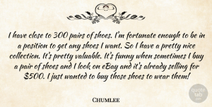 Chumlee Quote About Buy, Close, Ebay, Fortunate, Funny: I Have Close To 300...