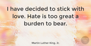 Love Quotes, Martin Luther King, Jr. Quote About Love, Inspirational, Inspiring: I Have Decided To Stick...
