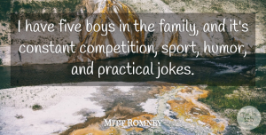 Boys Quotes, Mitt Romney Quote About Boys, Constant, Family, Five, Humor: I Have Five Boys In...