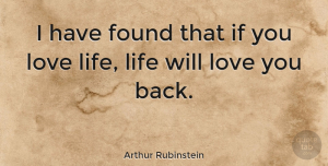 Arthur Rubinstein Quote About Inspirational, Life, Positive: I Have Found That If...