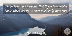Positive Quotes, Mother Teresa Quote About Love, Positive, Marriage: I Have Found The Paradox...