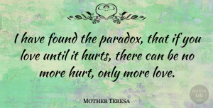Mother Teresa Quote About Love, Positive, Marriage: I Have Found The Paradox...