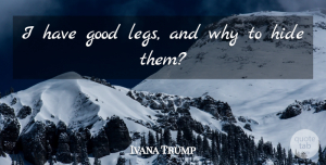 Ivana Trump Quote About Legs: I Have Good Legs And...