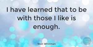 Friendship Quotes, Walt Whitman Quote About Inspirational, Friendship, Family: I Have Learned That To...