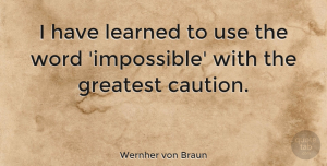 Positive Quotes, Wernher von Braun Quote About Inspirational, Positive, Success: I Have Learned To Use...