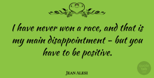 Positive Quotes, Jean Alesi Quote About Positive, Disappointment, Race: I Have Never Won A...