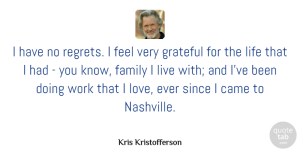 Came Quotes, Kris Kristofferson Quote About Came, Family, Grateful, Life, Love: I Have No Regrets I...