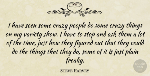 People Quotes, Steve Harvey Quote About Crazy, People, Freaky: I Have Seen Some Crazy...
