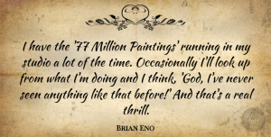 Brian Eno Quote About God, Million, Running, Studio, Time: I Have The 77 Million...