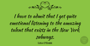 Lisa O'Hare Quote About Admit, Amazing, Emotional, Exists, Quite: I Have To Admit That...