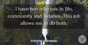 Steven Greenberg Quote About Community, Interests, Job: I Have Two Interests In...