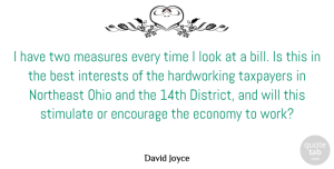 Encourage Quotes, David Joyce Quote About Best, Economy, Encourage, Interests, Measures: I Have Two Measures Every...