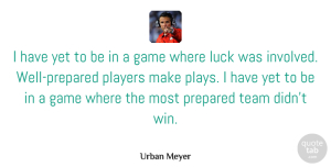 Winning Quotes, Urban Meyer Quote About Team, Player, Winning: I Have Yet To Be...