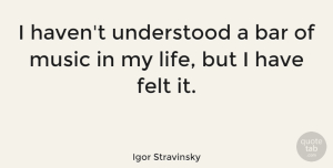 Thinking Quotes, Igor Stravinsky Quote About Music, Thinking, Bars: I Havent Understood A Bar...