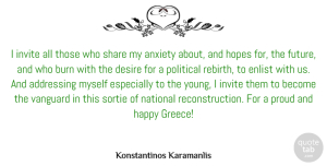 Anxiety Quotes, Konstantinos Karamanlis Quote About Addressing, Anxiety, Burn, Desire, Future: I Invite All Those Who...