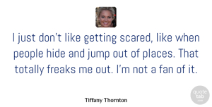 Fan Quotes, Tiffany Thornton Quote About Fan, Freaks, People, Totally: I Just Dont Like Getting...