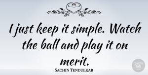 Success Quotes, Sachin Tendulkar Quote About Life, Success, Simple: I Just Keep It Simple...