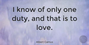 Love Quotes, Albert Camus Quote About Love, Life, Valentines Day: I Know Of Only One...