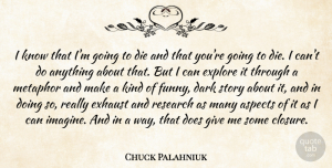 Funny Quotes, Chuck Palahniuk Quote About Aspects, Die, Exhaust, Explore, Funny: I Know That Im Going...