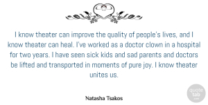 Doctor Quotes, Natasha Tsakos Quote About Clown, Doctor, Doctors, Hospital, Improve: I Know Theater Can Improve...