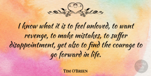 Tim O'Brien Quote About Courage, Forward, Life, Suffer: I Know What It Is...