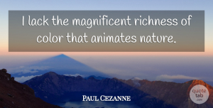Artist Quotes, Paul Cezanne Quote About Artist, Color, Richness: I Lack The Magnificent Richness...