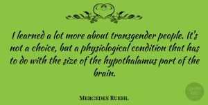 Mercedes Ruehl Quote About People, Choices, Brain: I Learned A Lot More...