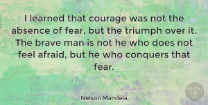 Inspiring Quotes, Nelson Mandela Quote About Inspirational, Inspiring, Courage: I Learned That Courage Was...