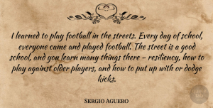 Sergio Aguero Quote About Against, Came, Dodge, Good, Learned: I Learned To Play Football...