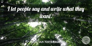 Ruud van Nistelrooy Quote About Writing, People, Want: I Let People Say And...