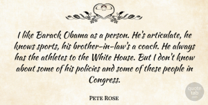 Athletes Quotes, Pete Rose Quote About Athletes, Barack, Knows, Obama, People: I Like Barack Obama As...