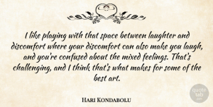Art Quotes, Hari Kondabolu Quote About Art, Laughter, Confused: I Like Playing With That...