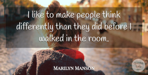 Rooms Quotes, Marilyn Manson Quote About Thinking, People, Rooms: I Like To Make People...
