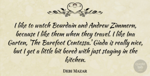 Travel Quotes, Debi Mazar Quote About Andrew, Barefoot, Bit, Bored, Staying: I Like To Watch Bourdain...