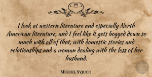 Bogged Quotes, Miguel Syjuco Quote About Bogged, Dealing, Domestic, Gets, Literature: I Look At Western Literature...