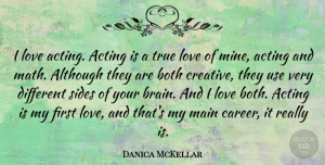 Danica McKellar Quote About First Love, Math, Careers: I Love Acting Acting Is...