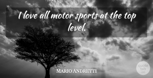 Motor Quotes, Mario Andretti Quote About Love, Motor, Sports: I Love All Motor Sports...