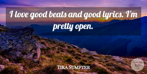 Tika Sumpter Quote About Beats, Good, Love: I Love Good Beats And...