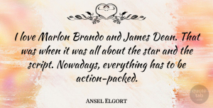 Ansel Elgort Quote About Stars, Scripts, Action: I Love Marlon Brando And...